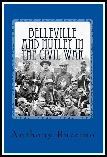Belleville and Nutley in the Civil War, A Brief History by Anthony Buccino