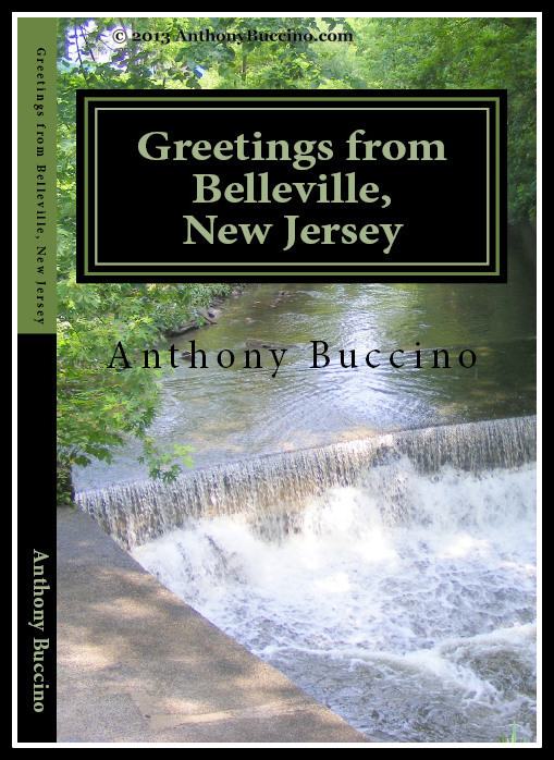 Greetings From Belleville, New Jersey, Collected Writings by Anthony Buccino