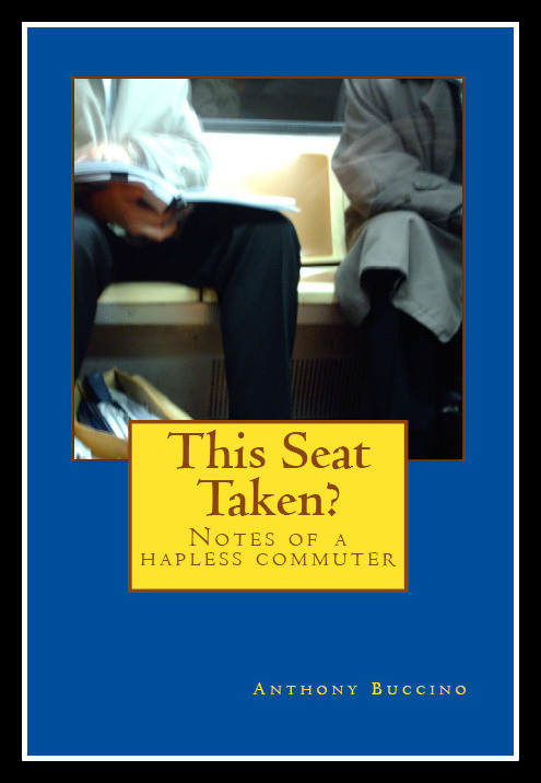 This Seat Taken? Notes of a hapless commuter, by Anthony Buccino
