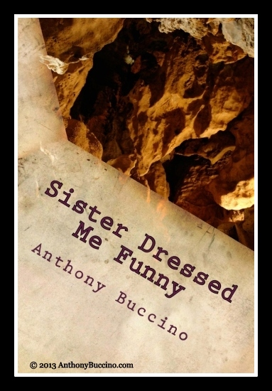 Sister Dressed Me Funny. essays by Anthony Buccino